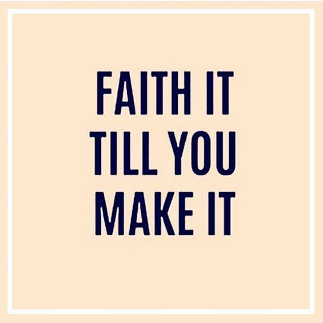 Faith it till you Make it