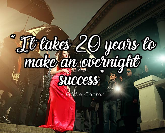 """It takes 20 years to make an overnight Success"""