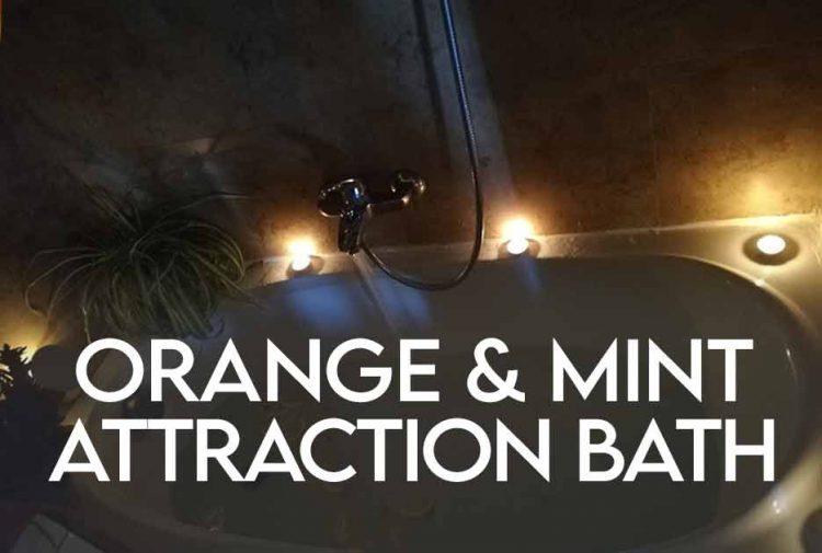 Orange and Mint Attraction bath