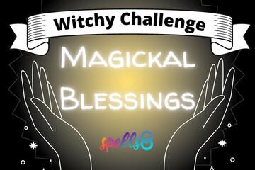 Magickal Blessings Challenge